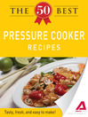The 50 Best Pressure Cooker Recipes (eBook): Tasty, Fresh, and Easy to Make!